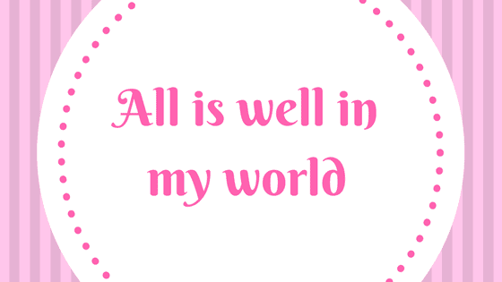 Affirmations that help me to change my life - All is well in my world