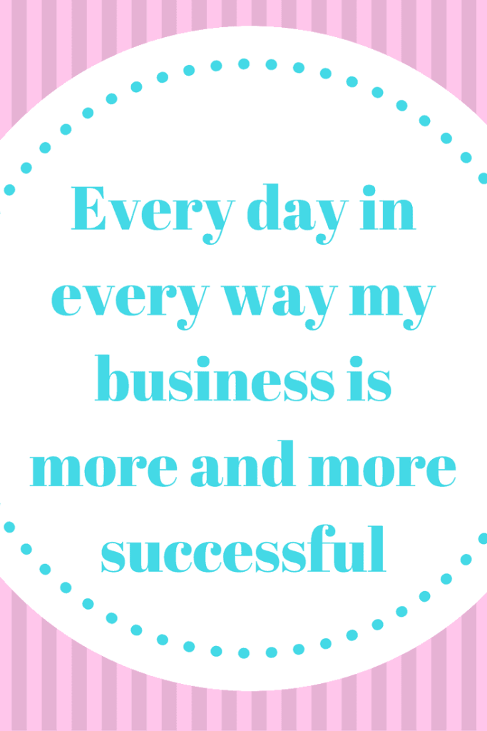 Every day in every way my business is more and more successful affirmation