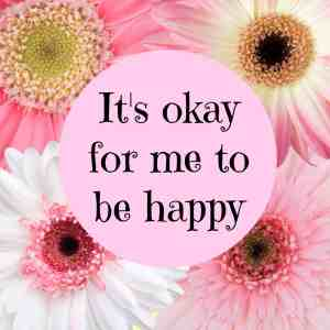 It's okay fpr me to be happy #affirmation