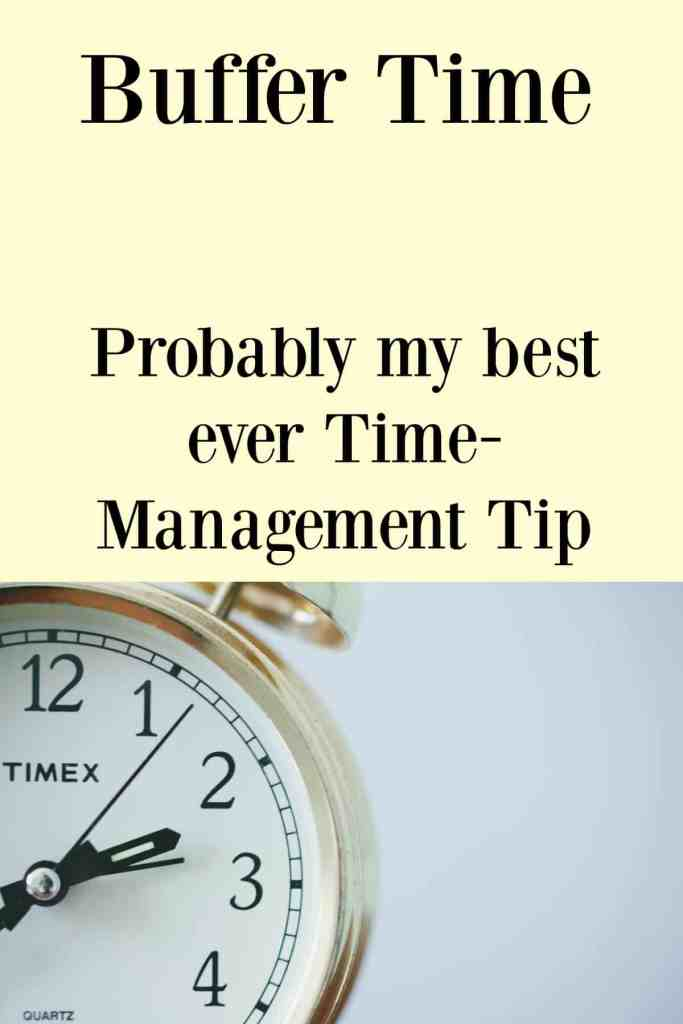 This is probably my best ever time management tip in terms of keeping calm and keeping your sanity. Allow yourself some buffer time