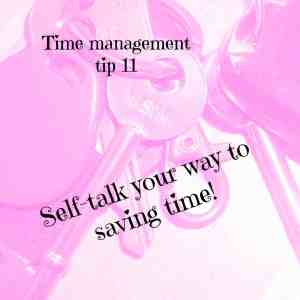Self talk to save time ~ Time management tip 11
