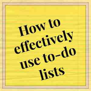 How to effectively use a to do list, or 3
