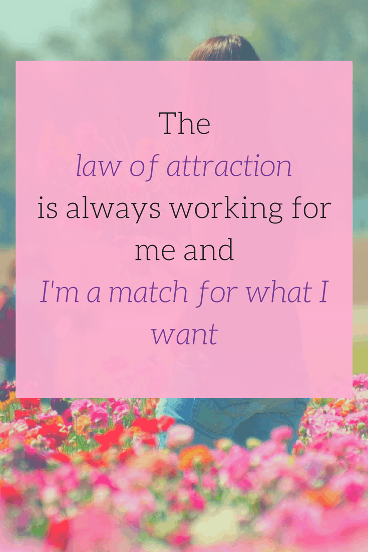 The law of attraction is always working for me and I'm a match for what I want - More LOA Affirmations