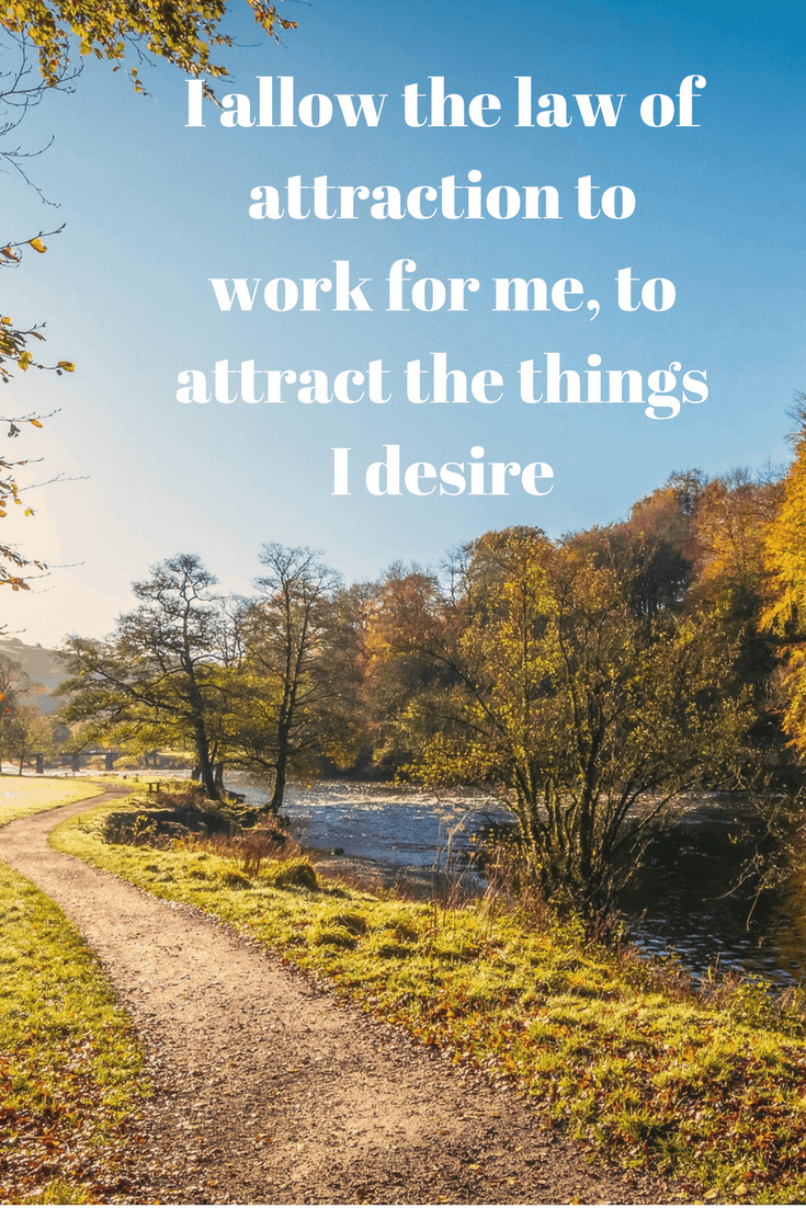 I allow the law of attraction to work for me, to attract the things I desire - law of attraction affirmation