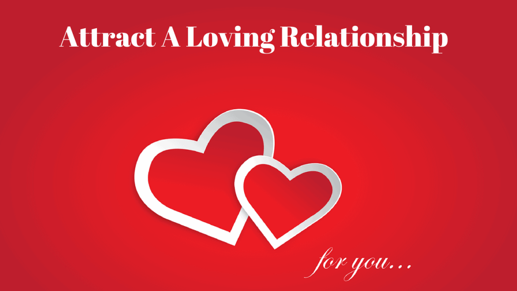 How to attract a loving relationship using the law of attraction.