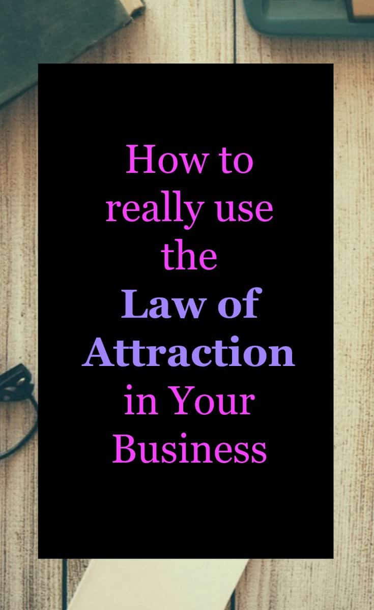 How to really use the law of attraction in your business. Tips on how to attract the business you want from Law of attraction Practitioner Wendy Tomlinson