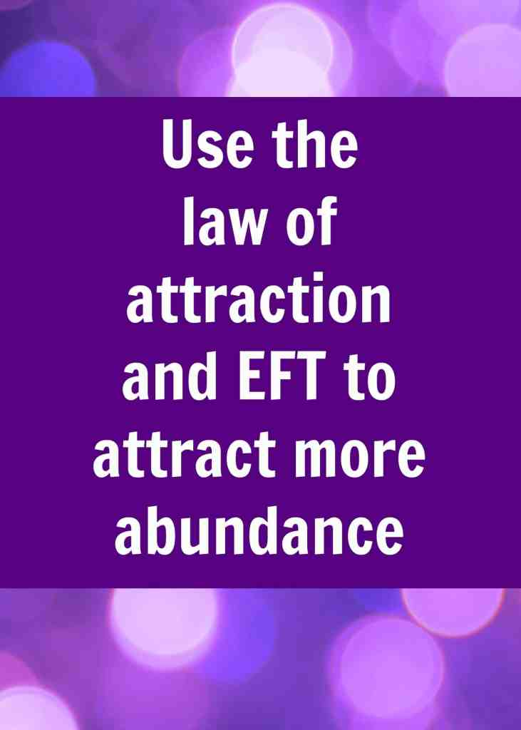 Use the law of attraction and EFT to attract more abundance