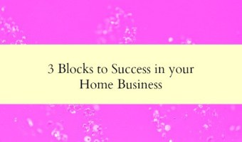 3 things that could be blocking success in your home business