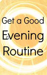 Get yourself a really good evening routine. get the family involved and stick to it.