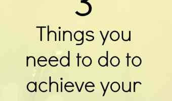 3 things you need to be doing to achieve your goals