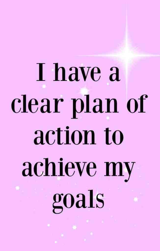I have a clear plan of action to achieve my goals - Affirmations to help you achieve your goals.