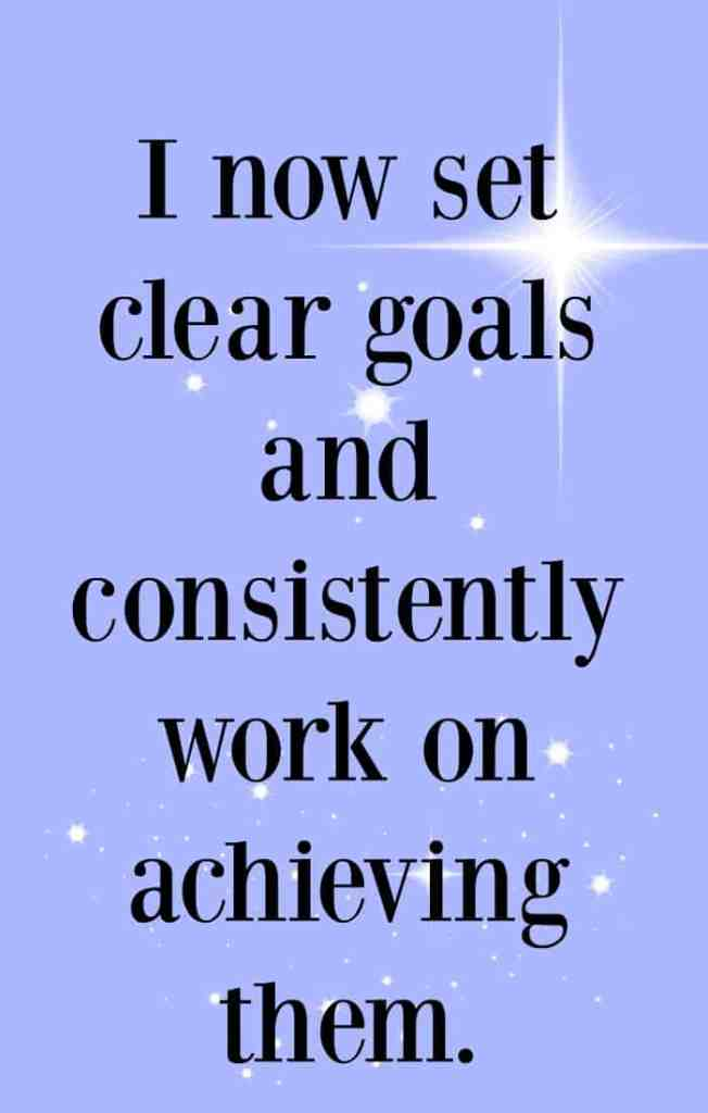 I now set clear goals and consistently work on achieving them - Click through for more affirmations to help achieve your goals.