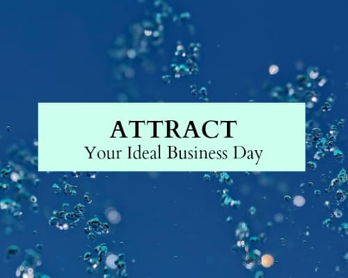 Use the law of attraction in your business - Attract your ideal business day