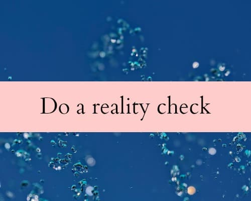 Do a reality check. What to do when everything seems to be going wrong in your business. 5 steps to shift to positive.