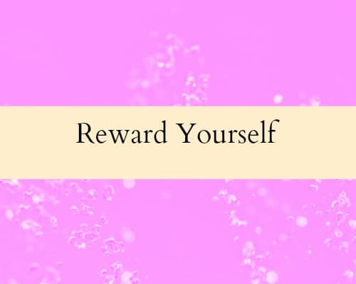 Reward yourself. Tips to be productive in business.