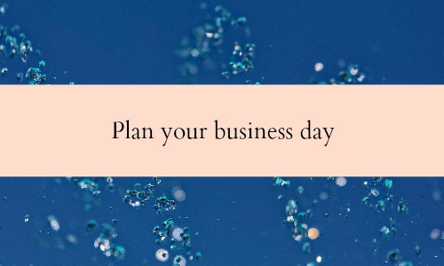 Plan your day so that you always do your most important thing first.