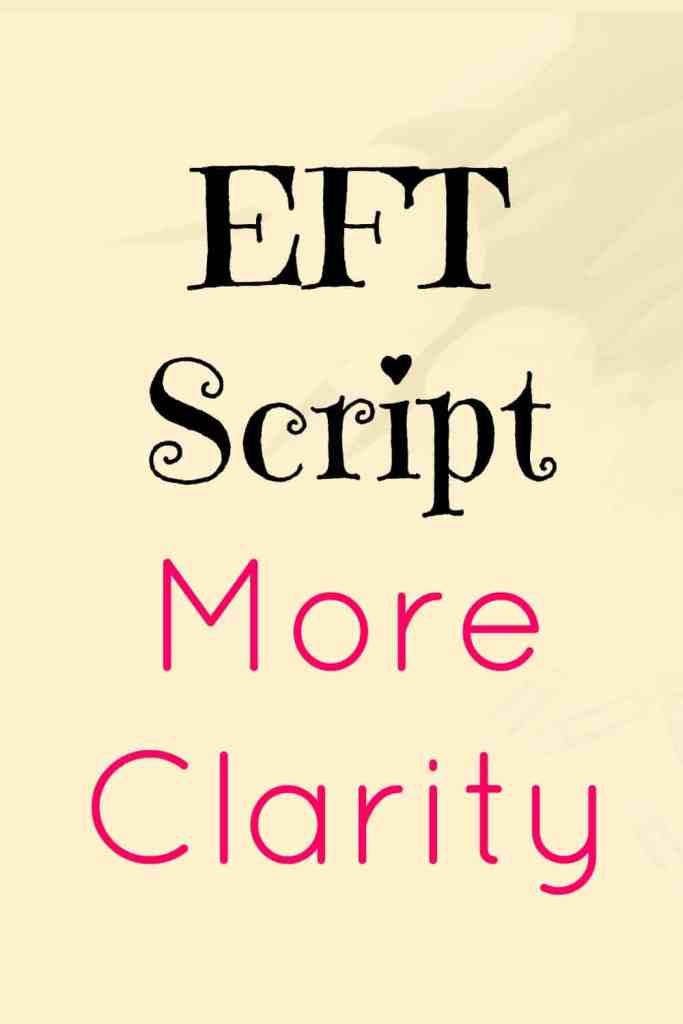 EFT Script for more Clarity - Use this EFT more clarity script whenever you mean to get clear about something.