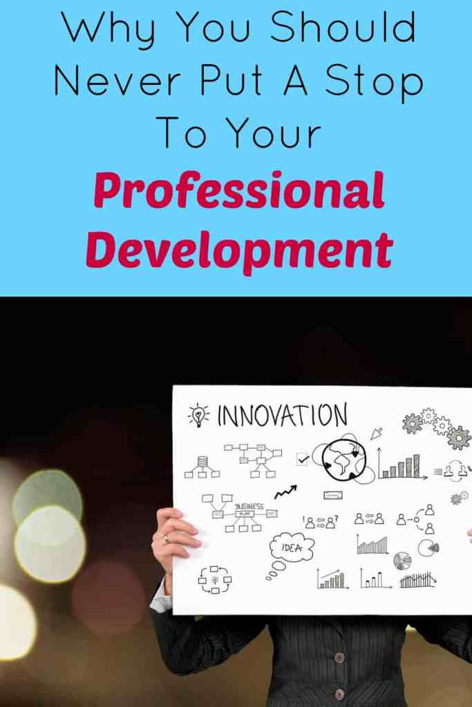 Why You Should Never Put A Stop To Your Professional Development.