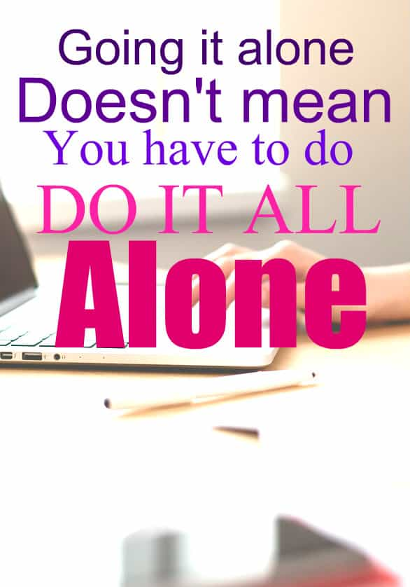Going It Alone Doesn't Mean You Have To Face Everything Alone