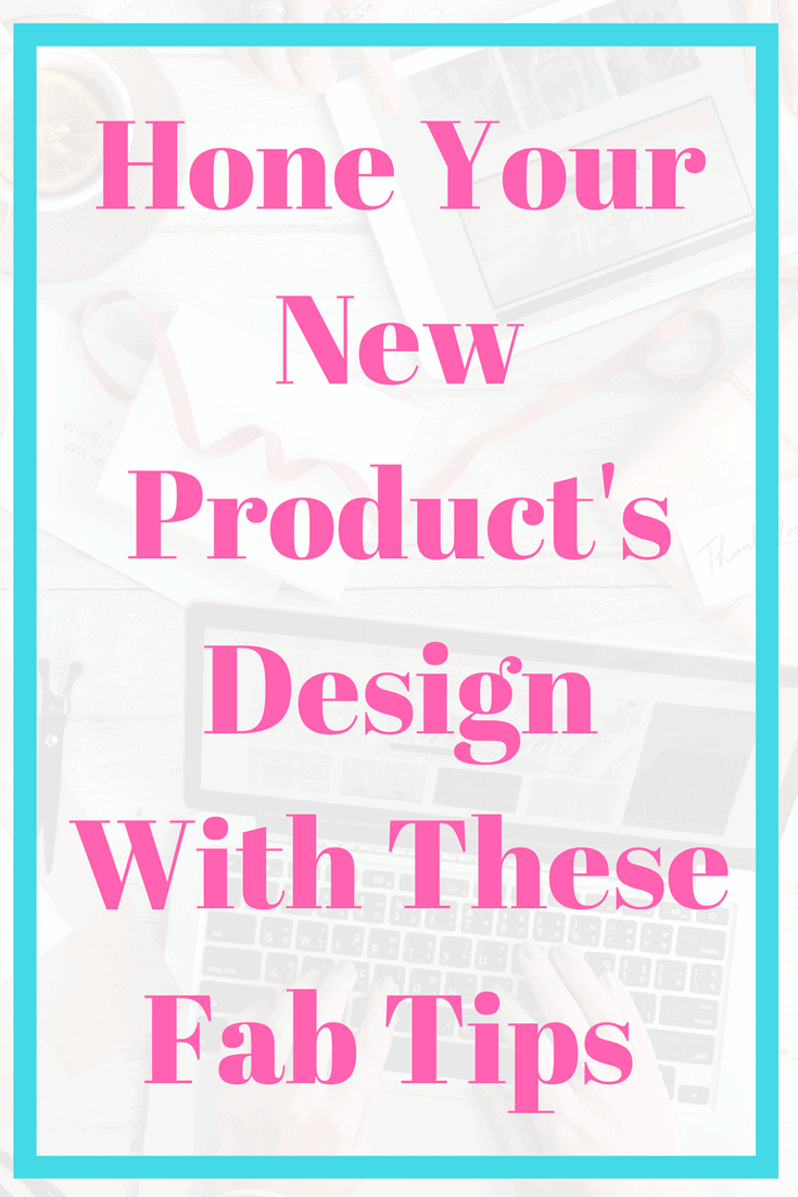 Hone Your New Product's Design With These Fab Tips Business tip