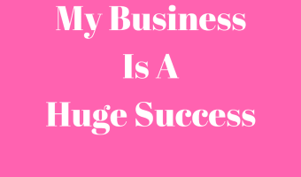 My Business Is A Huge Success – Affirmation and EFT Script