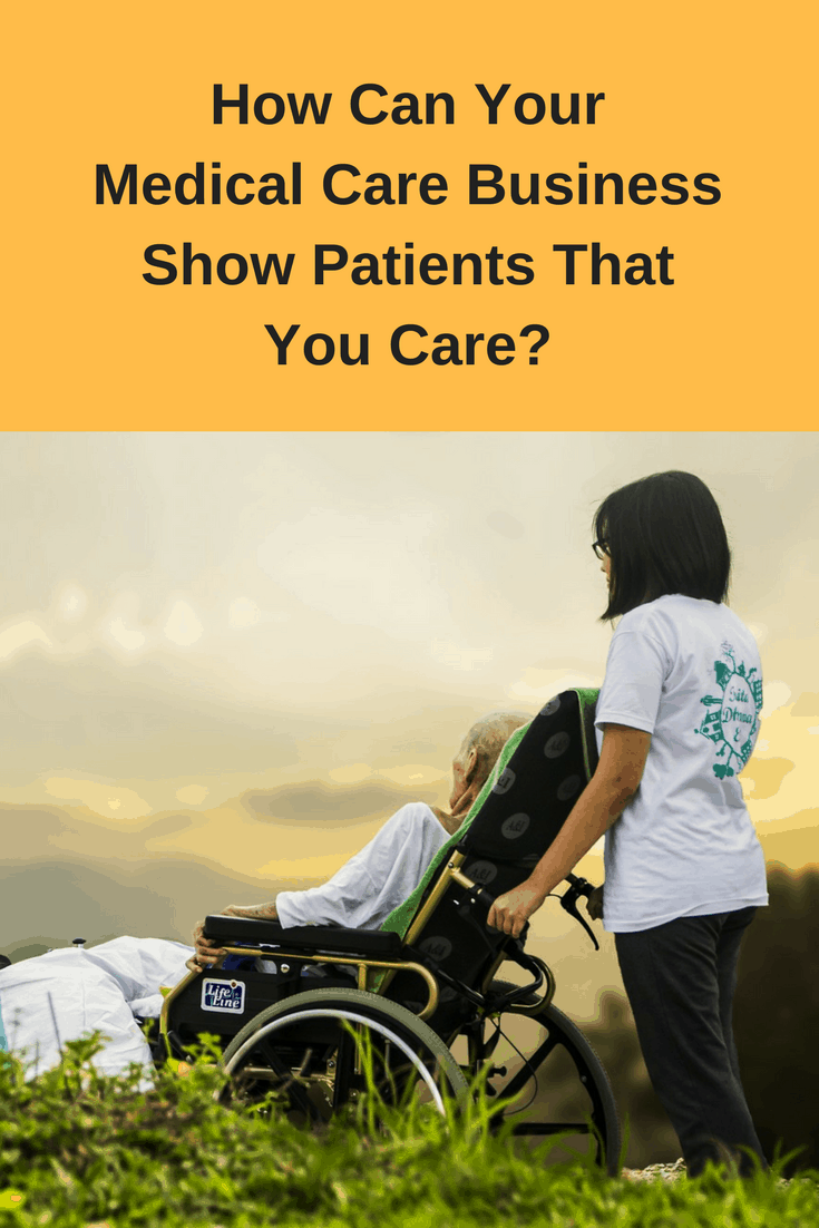 How Can Your Medical Care Business Show Patients That You Care?