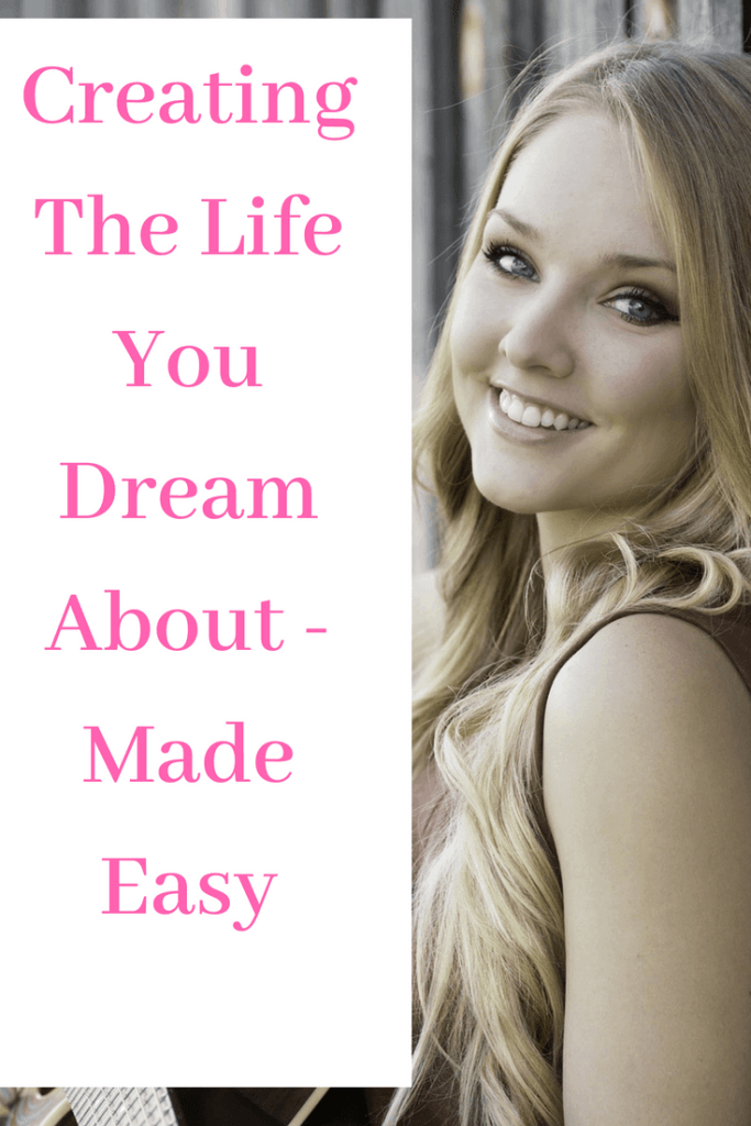 Creating The Life You Dream About - Made Easy