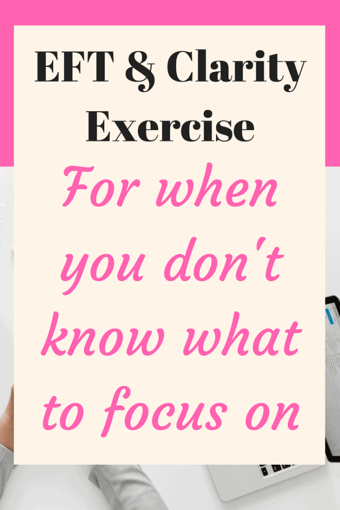 EFT video and clarity exercise with download to print out - This is specifically for you if you don't know what to focus on because you've got too much going on.