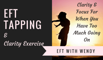 Clarity Exercise And EFT Session For When You've Got Too Much Going On