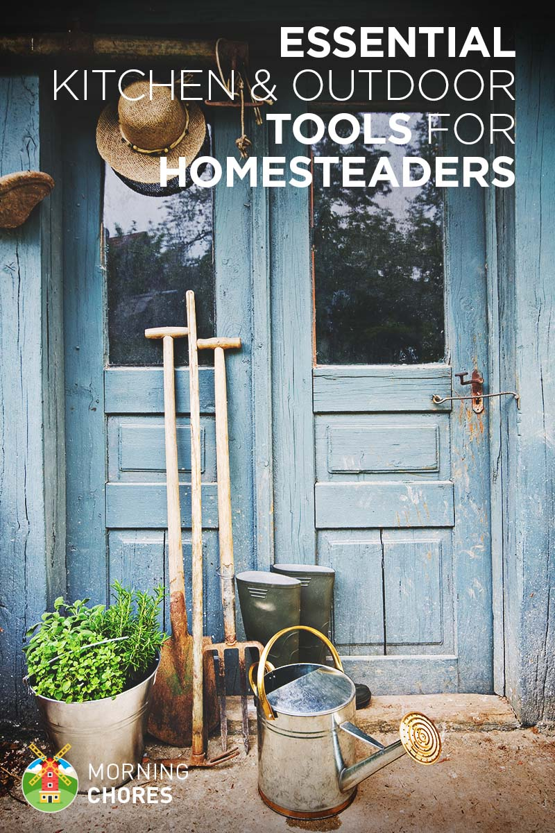 26 Essential Kitchen and Outdoor Tools that Every Homesteader Needs