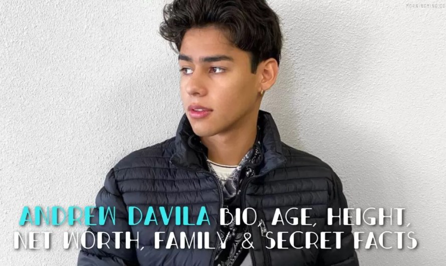Andrew Davila Bio, Age, Height, Net Worth, Family & Secret Facts