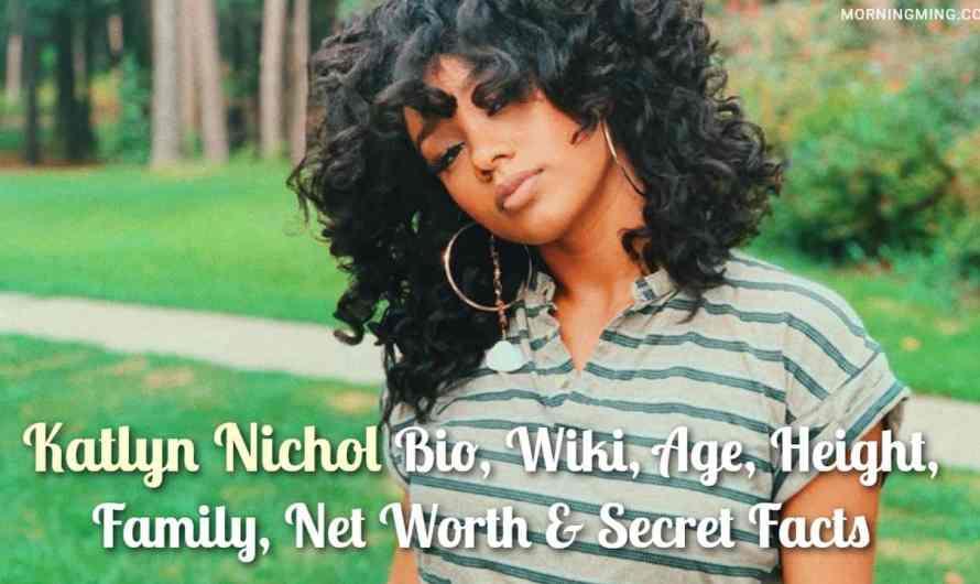 Katlyn Nichol Bio, Wiki, Age, Height, Family, Net Worth & Secret Facts
