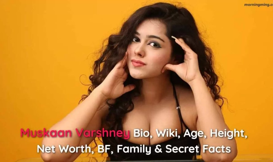 Muskaan Varshney Bio, Wiki, Age, Height, Net Worth, BF, Family & Secret Facts