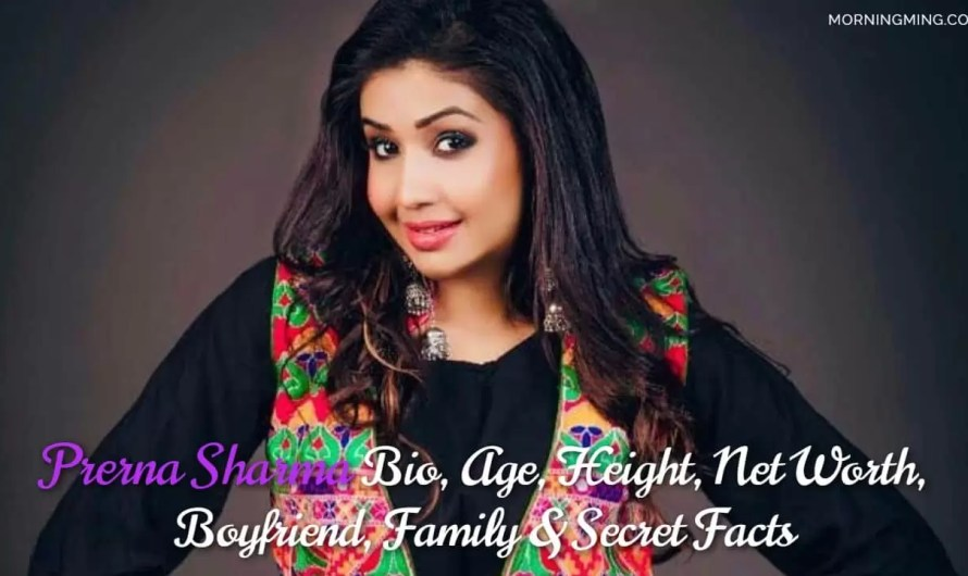 Prerna Sharma Bio, Age, Height, Net Worth, Boyfriend, Family & Secret Facts