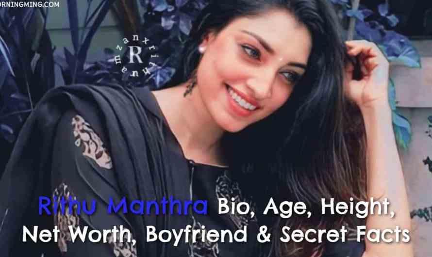 Rithu Manthra Bio, Age, Height, Net Worth 2021, Boyfriend & Secret Facts