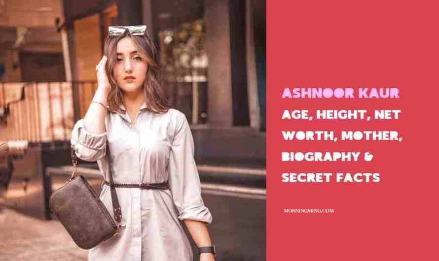 Ashnoor Kaur Age, Height, Net Worth, Mother, Biography & Secret facts