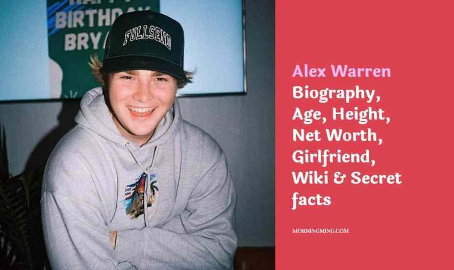 Alex Warren Bio – Age, Height, Net Worth, Girlfriend, Wiki & Secret facts