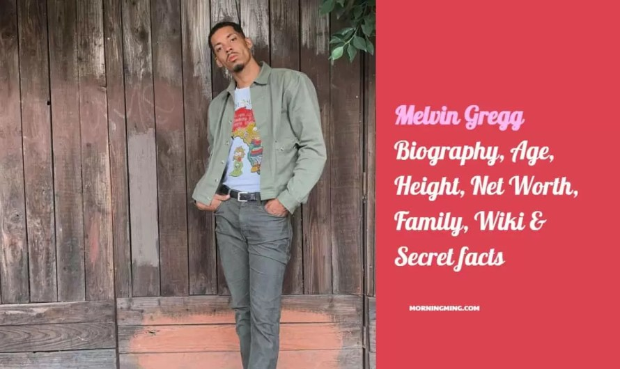 Melvin Gregg Bio – Age, Height, Net Worth, Family, Wiki & Secret facts
