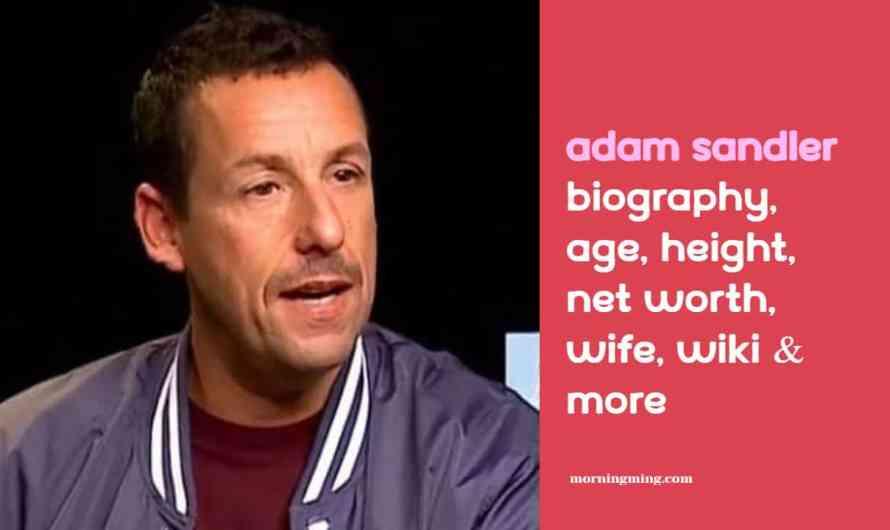 Adam Sandler Bio: Age, Height, Net Worth, Wife, Wiki & More