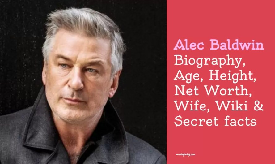Alec Baldwin Bio: Age, Height, Net Worth, Wife, Wiki & Secret facts