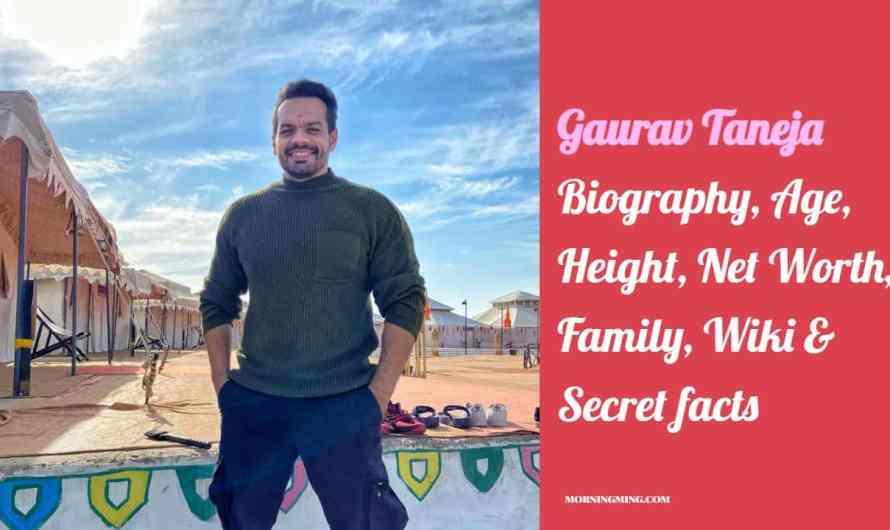 Gaurav Taneja Bio: Age, Height, Net Worth, Family, Wiki & Secret facts