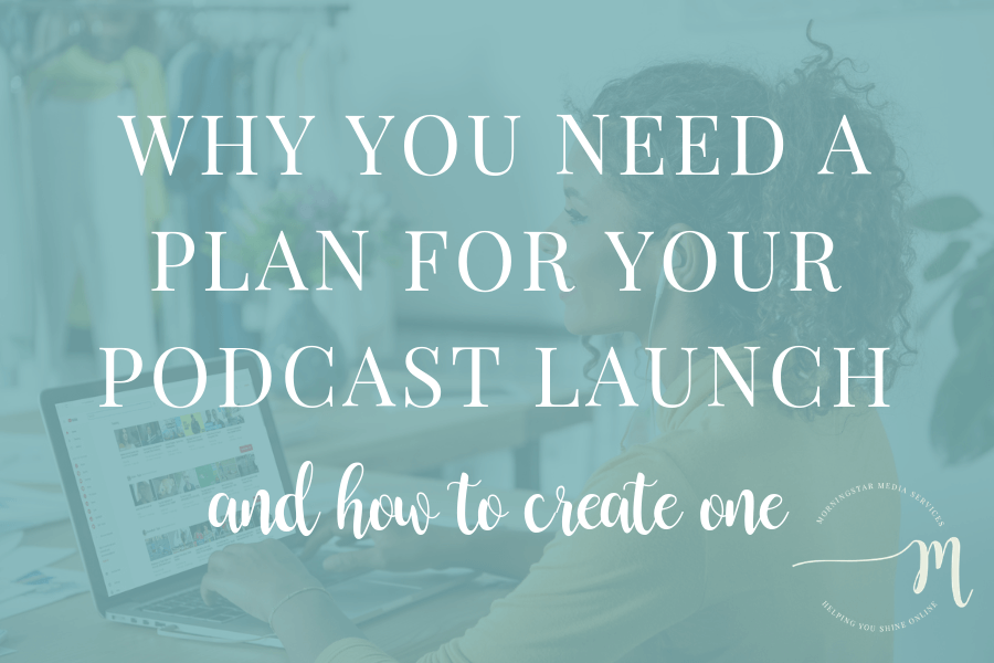 Why You Need a Podcast Launch Plan and How to Create One