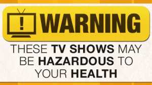 1377ce99e787af984c335ec1d34c204f-warning-these-tv-shows-may-be-hazardous-to-your-health