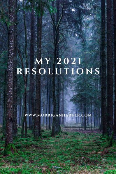 "An image of misty trees with the text ""My 2021 Resolutions"" and ""www.morriganharker.com"""