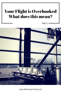 Your Flight Is Overbooked – What Does This Mean? Part 2