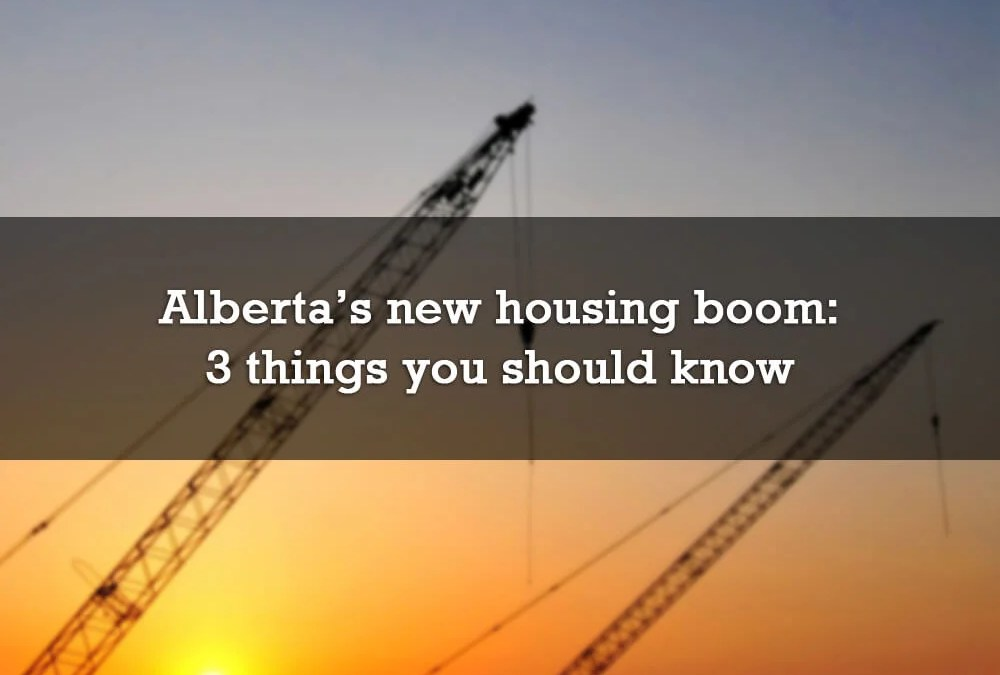 Alberta's new housing boom: 3 things you should know