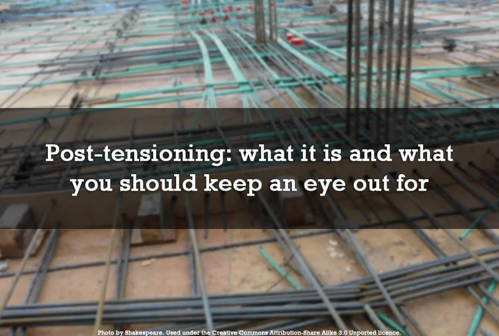 Post-tensioning: what it is and what you should keep an eye out for