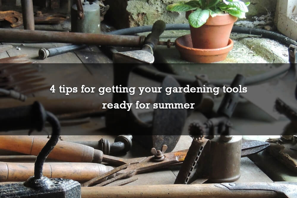 4 tips for getting your gardening tools ready for summer