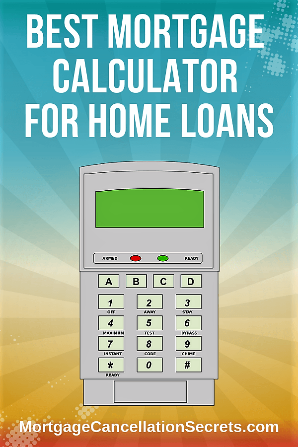 Best Mortgage Calculator For Home Loan Mortgage Cancellation Secrets 2