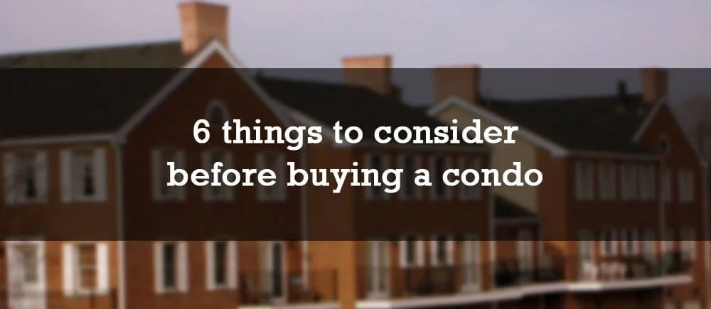 6 things to consider before buying a condo